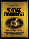 Vintage Tomorrows (eBook): A Historian And A Futurist Journey Through Steampunk Into The Future of Technology